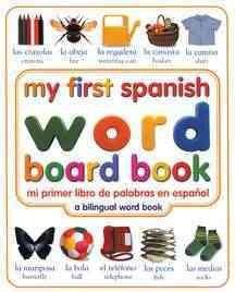 My First Spanish Word Board Book/Mi Primer Libro De Palabras En Espanol : A Bilingual Word Book