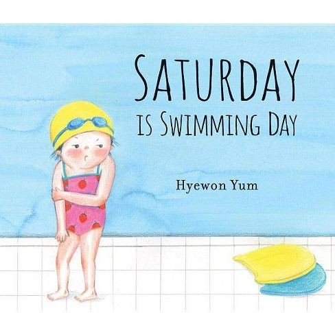 Saturday Is Swimming Day - by  Hyewon Yum (Hardcover) - image 1 of 1