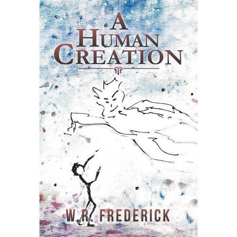 A Human Creation - by  W R Frederick (Paperback) - image 1 of 1