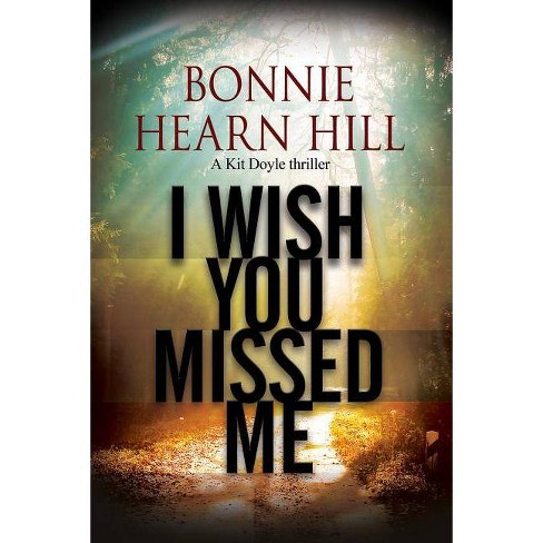 I Wish You Missed Me - (Kit Doyle Mystery) by  Bonnie Hearn Hill (Hardcover) - image 1 of 1