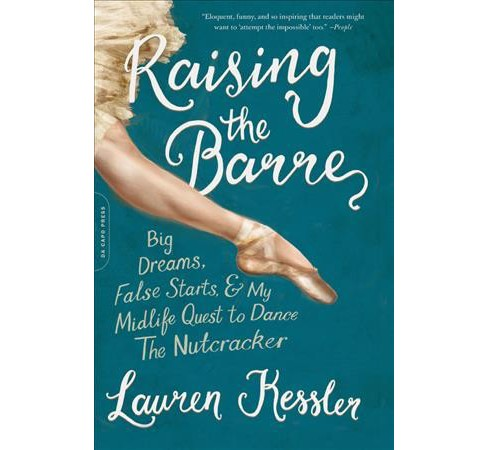Raising the Barre : Big Dreams, False Starts, & My Midlife Quest to Dance the Nutcracker (Reprint) - image 1 of 1
