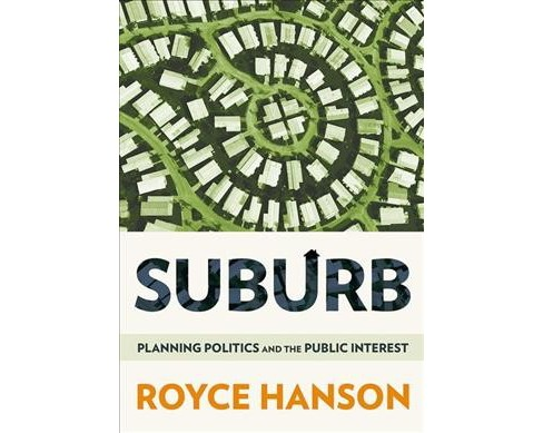Suburb : Planning Politics and the Public Interest (Hardcover) (Royce Hanson) - image 1 of 1