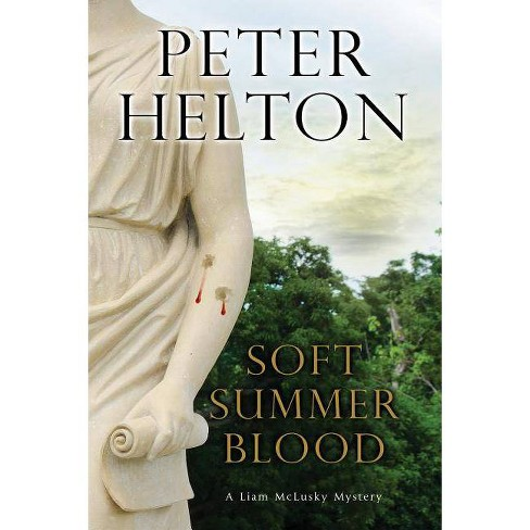 Soft Summer Blood - (Liam McClusky Mystery) by  Peter Helton (Hardcover) - image 1 of 1