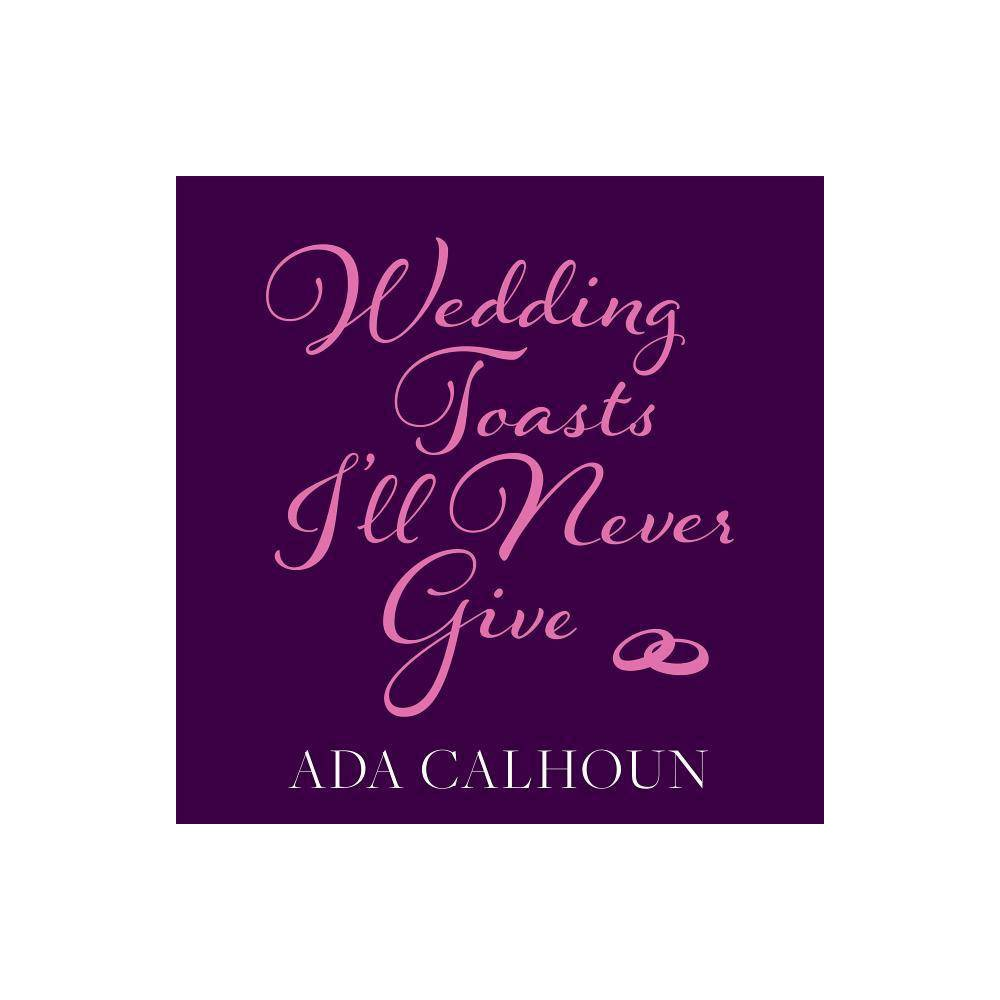 Wedding Toasts I'll Never Give - by Ada Calhoun (AudioCD) Inspired by her wildly popular New York Times essay The Wedding Toast I'll Never Give, Ada Calhoun provides a funny (but not flip), smart (but not smug) take on the institution of marriage. Weaving intimate moments from her own married life with frank insight from experts, clergy, and friends, she upends expectations of total marital bliss to present a realistic-but ultimately optimistic-portrait of what marriage is really like. There will be fights, there will be existential angst, there may even be affairs; sometimes you'll look at the person you love and feel nothing but rage. Despite it all, Calhoun contends, staying married is easy: just don't get divorced. Wedding Toasts I'll Never Give offers bracing straight talk to the newly married and honors those who have weathered the storm. This exploration of modern marriage is at once wise and entertaining, a work of unexpected candor and literary grace.