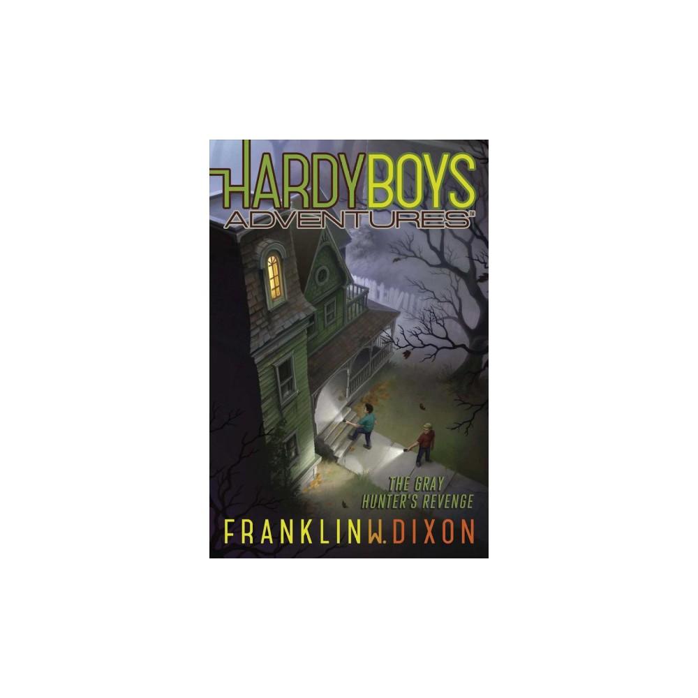 Gray Hunter's Revenge - (Hardy Boys Adventures) by Franklin W. Dixon (Paperback)