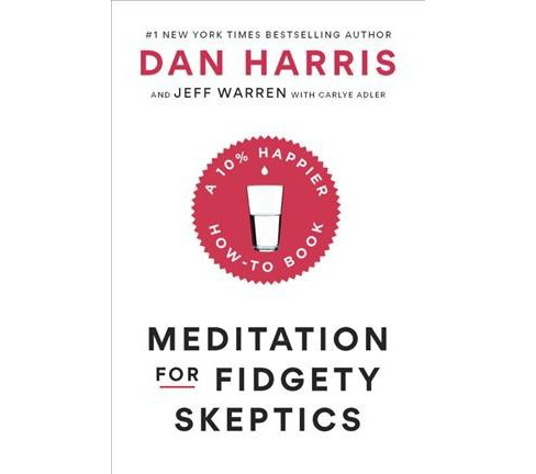 Meditation for Fidgety Skeptics : A 10% Happier How-To Book -  by Dan Harris & Jeff Warren (Hardcover) - image 1 of 1