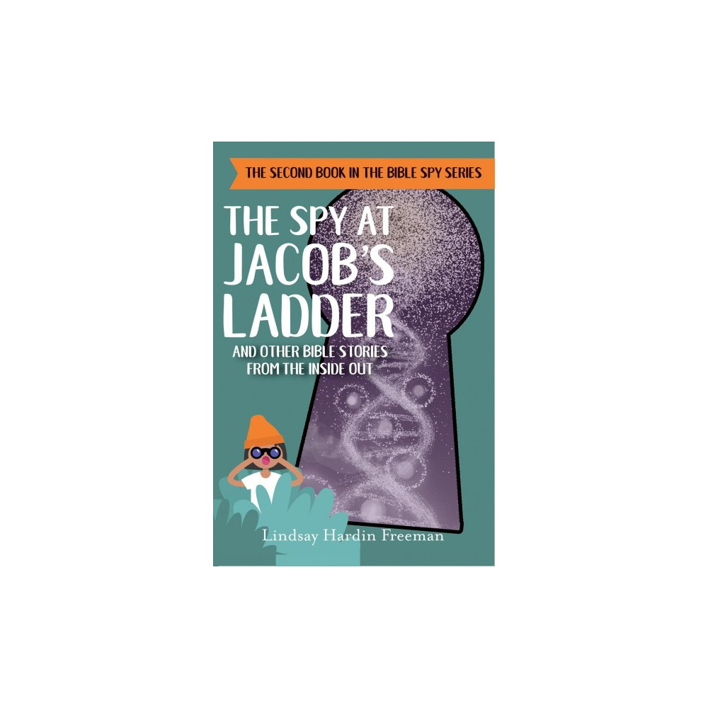 Spy at Jacob's Ladder : And Other Bible Stories from the Inside Out - (Paperback)