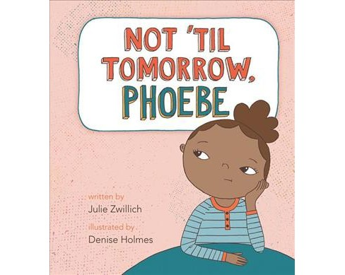Not 'Til Tomorrow, Phoebe -  (Phoebe) by Julie Zwillich (Hardcover) - image 1 of 1