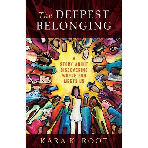 The Deepest Belonging - by  Kara K Root (Paperback) - image 1 of 1