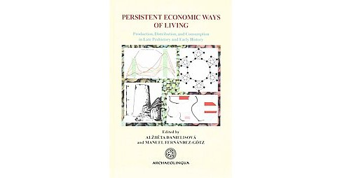 Persistent Economic Ways of Living : Production, Distribution, and Consumption in Late Prehistory and - image 1 of 1