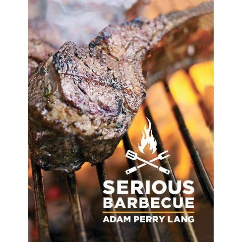Serious Barbecue - 2 Edition by  Adam Perry Lang (Hardcover) - image 1 of 1