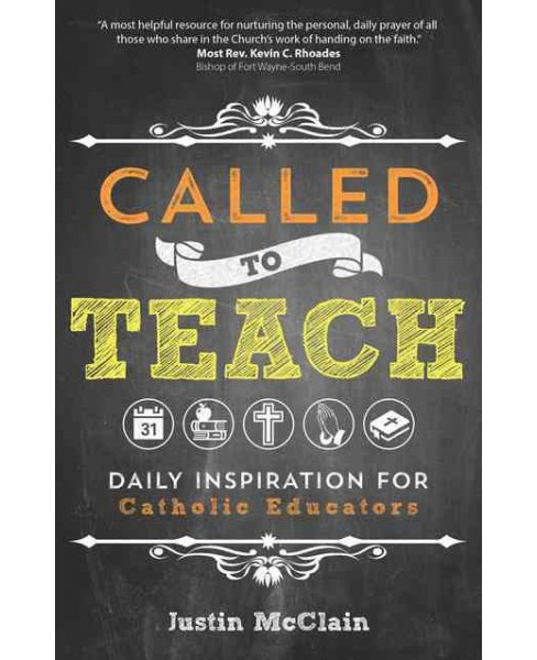 Called to Teach : Daily Inspiration for Catholic Educators (Paperback) (Justin Mcclain) - image 1 of 1