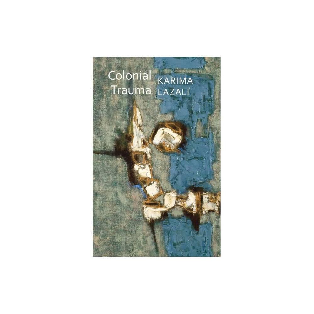 Colonial Trauma Critical South By Karima Lazali Paperback