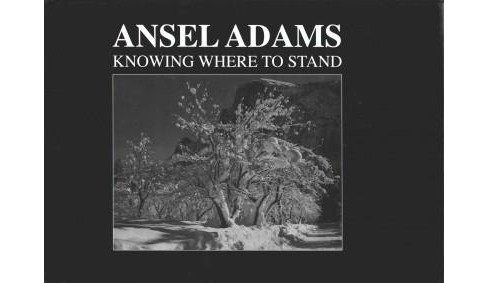 Ansel Adams : Knowing Where to Stand (Hardcover) - image 1 of 1