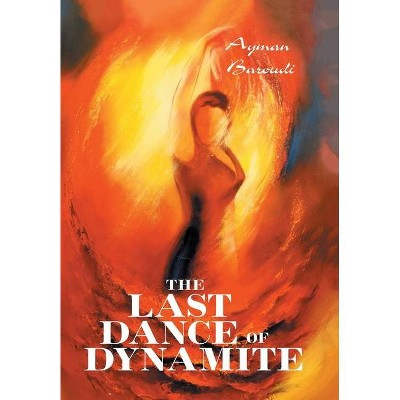 The Last Dance of Dynamite - by  Ayman Baroudi (Hardcover)