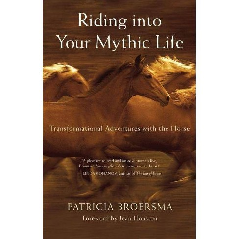 Riding Into Your Mythic Life - by  Patricia Broersma (Paperback) - image 1 of 1