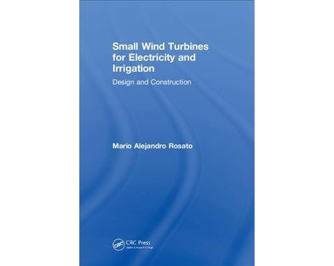 Small Wind Turbines for Electricity and Irrigation : Design and Construction -  (Hardcover) - image 1 of 1