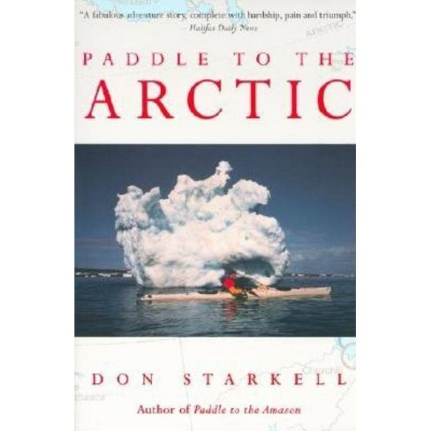Paddle to the Arctic - by  Don Starkell (Paperback) - image 1 of 1