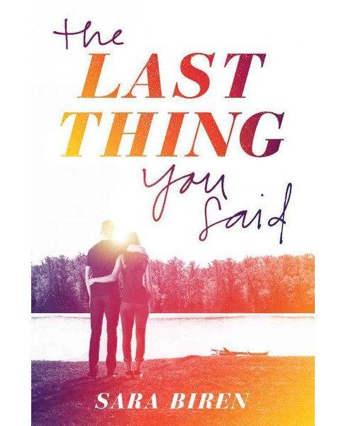 Last Thing You Said -  by Sara Biren (Hardcover) - image 1 of 1