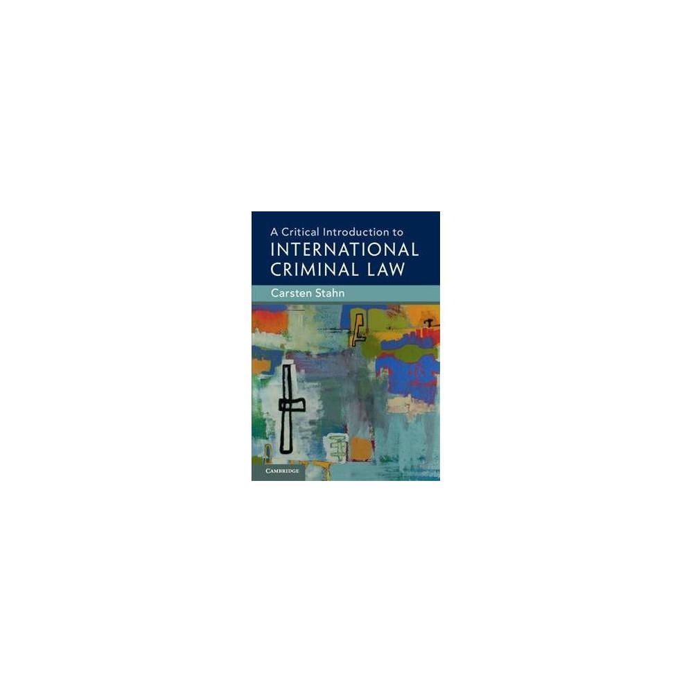 Critical Introduction to International Criminal Law - by Carsten Stahn (Hardcover)