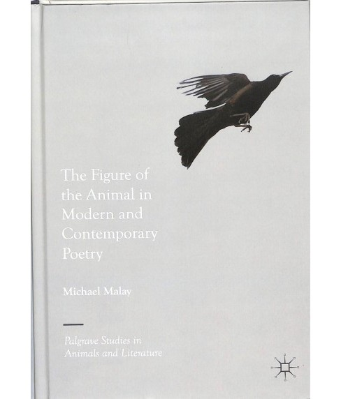 Figure of the Animal in Modern and Contemporary Poetry -  by Michael Malay (Hardcover) - image 1 of 1