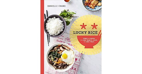 Lucky Rice : Stories and Recipes from Night Markets, Feasts, and Family Tables (Hardcover) (Danielle - image 1 of 1