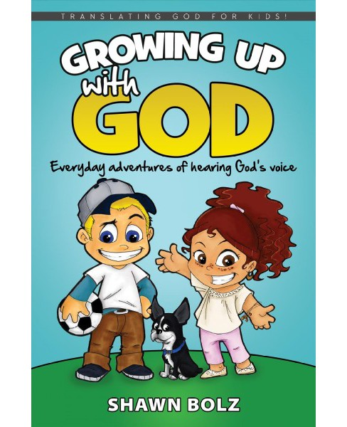 Growing Up With God : Everyday Adventures of Hearing God's Voice -  Reprint by Shawn Bolz (Paperback) - image 1 of 1