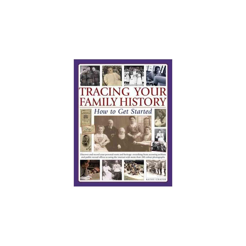 Tracing Your Family History : How to Get Started: Discover and Record Your Personal Roots and Heritage: