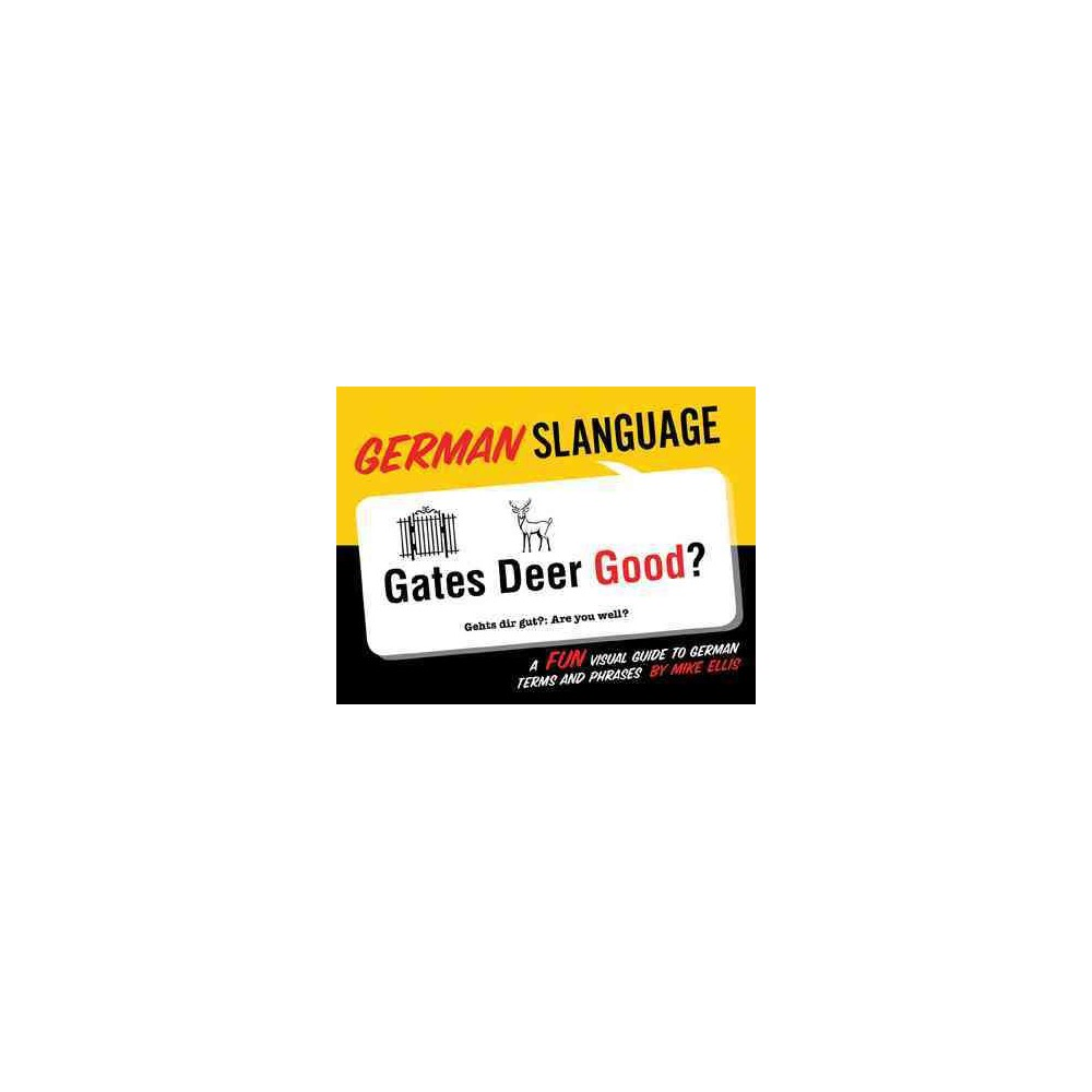 German Slanguage : A Fun Visual Guide to German Terms and Pharases - Bilingual by Mike Ellis (Paperback)