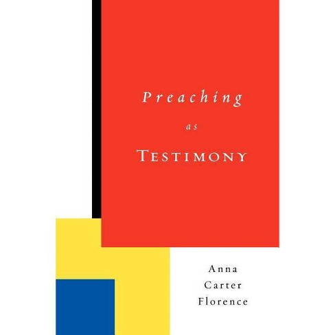 Preaching as Testimony - by  Anna Carter Florence (Paperback) - image 1 of 1