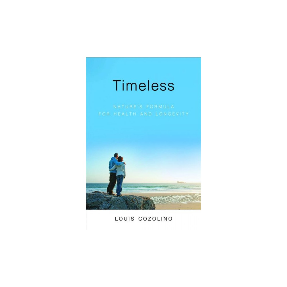 Timeless : Nature's Formula for Health and Longevity - 2 by Louis Cozolino (Paperback)