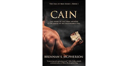 Cain : The Story of the First Murder & the Birth of an Unstoppable Evil (Paperback) (Brennan S. - image 1 of 1