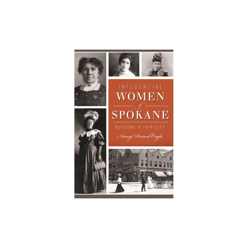 Influential Women of Spokane : Building a Fair City (Paperback) (Nancy Driscol Engle)