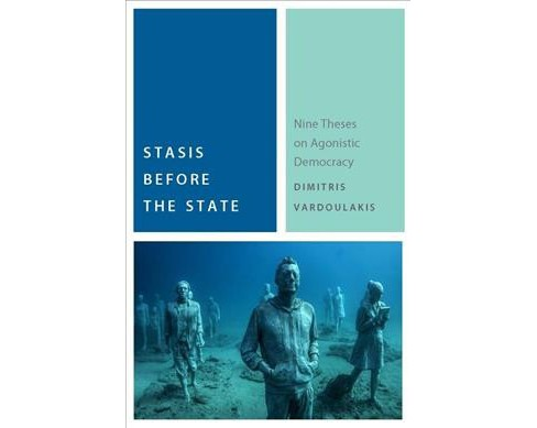 Stasis Before the State : Nine Theses on Agonistic Democracy -  by Dimitris Vardoulakis (Hardcover) - image 1 of 1