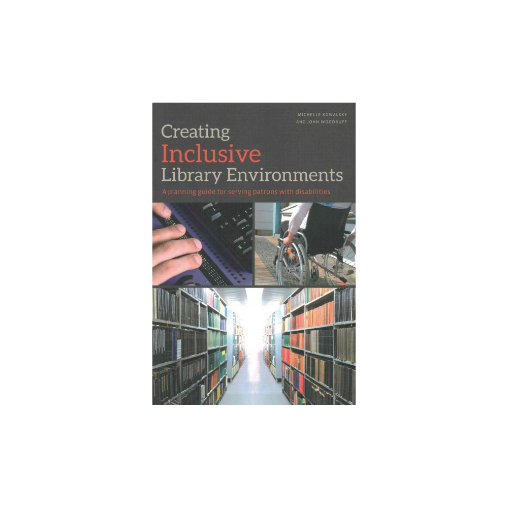 Creating Inclusive Library Environments : A planning guide for serving patrons with disabilities