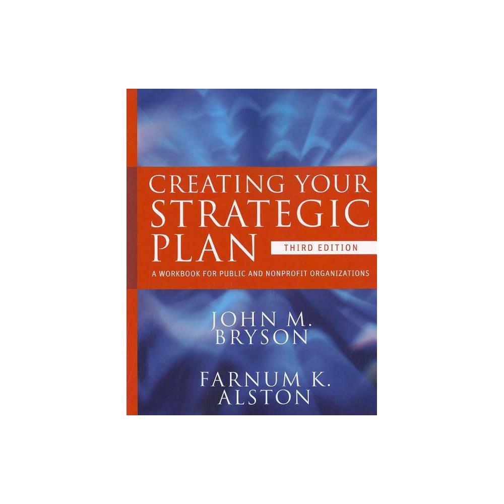 Creating Your Strategic Plan Bryson On Strategic Planning 3rd Edition By John M Bryson Farnum K Alston Paperback
