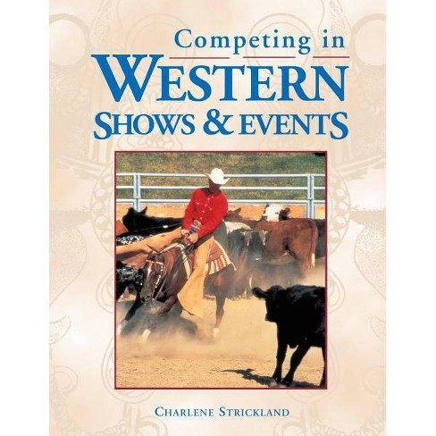 Competing in Western Shows & Events - by  Charlene Strickland (Paperback) - image 1 of 1