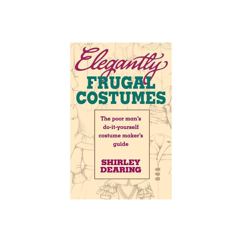 Elegantly Frugal Costumes By Shirley Dearing Paperback