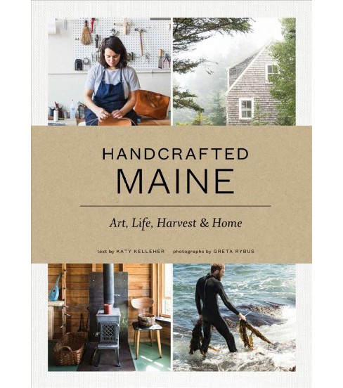 Handcrafted Maine : Art, Life, Harvest & Home (Hardcover) (Katy Kelleher) - image 1 of 1