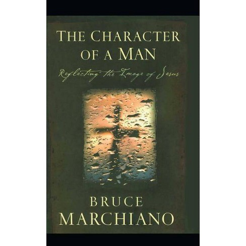 The Character of a Man - by  Bruce Marchiano (Paperback) - image 1 of 1
