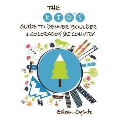 The Kid's Guide to Denver, Boulder & Colorado's Ski Country - (Kid's Guides) by  Eileen Ogintz (Paperback)