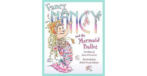 Fancy Nancy and the Mermaid Ballet ( Fancy Nancy) (Hardcover) by Jane O'Connor - image 1 of 1