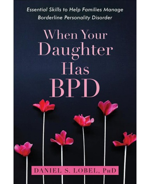 When Your Daughter Has BPD : Essential Skills to Help Families Manage Borderline Personality Disorder - image 1 of 1