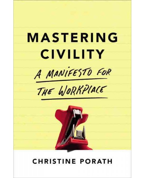 Mastering Civility : A Manifesto for the Workplace (Hardcover) (Christine Porath) - image 1 of 1