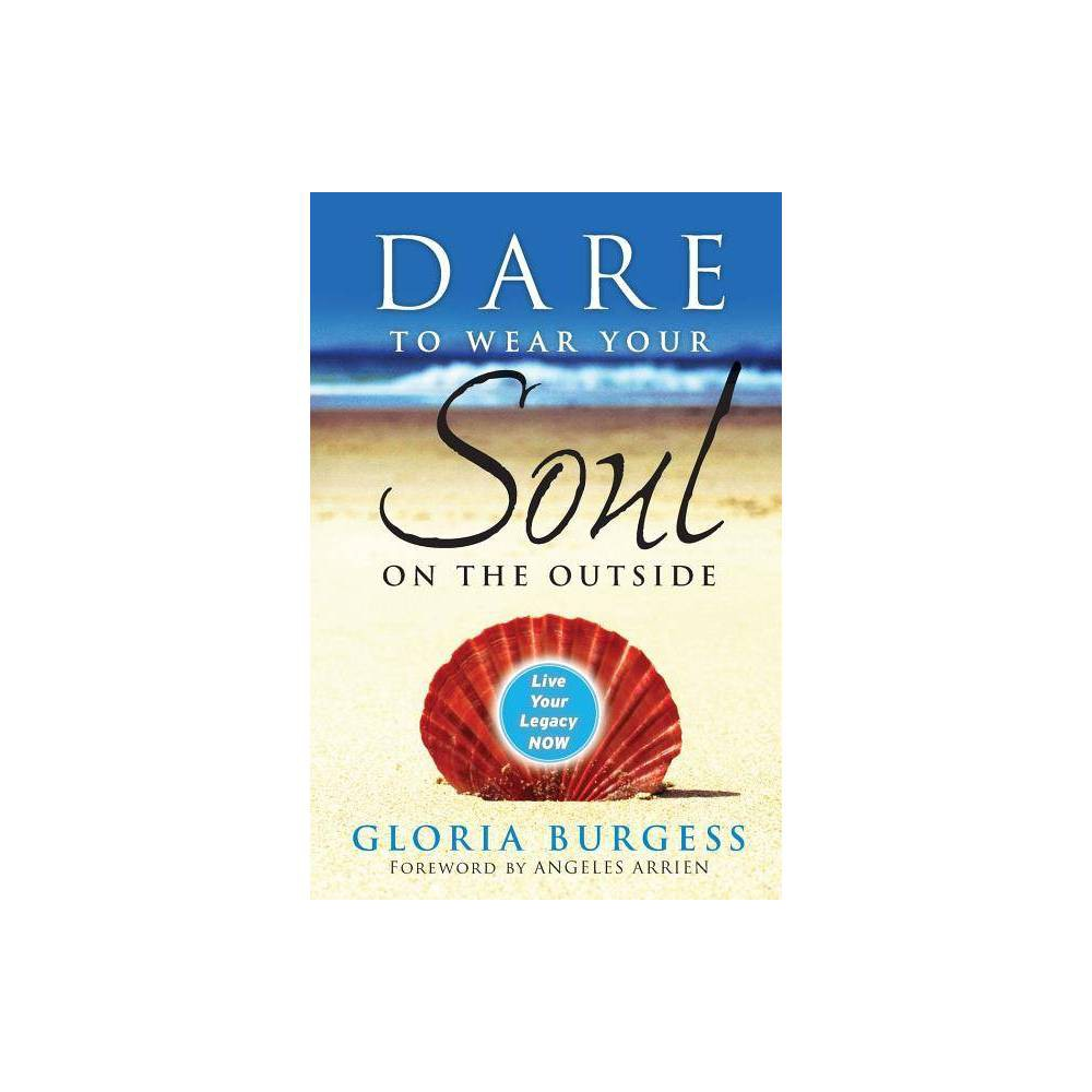 Dare To Wear Your Soul On The Outside By Burgess Paperback