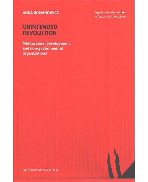 Unintended Revolution : Middle Class, Development, and Non-Governmental Organizations (Paperback) (Anna - image 1 of 1