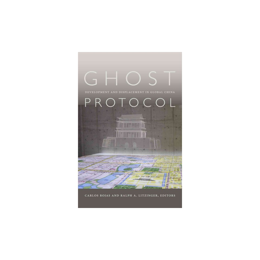 Ghost Protocol : Development and Displacement in Global China (Hardcover)
