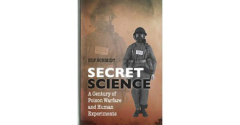 Secret Science : A Century of Poison Warfare and Human Experiments (Hardcover) (Ulf Schmidt) - image 1 of 1