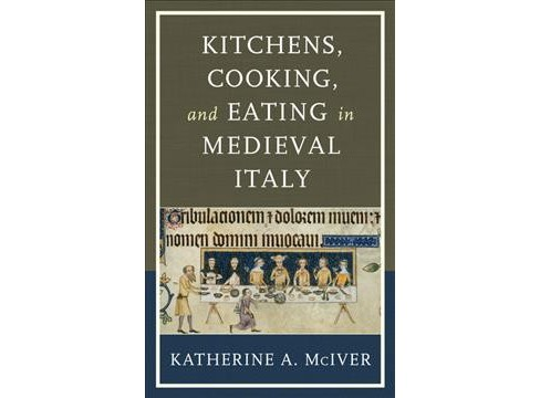 Kitchens, Cooking, and Eating in Medieval Italy -  by Katherine A. McIver (Hardcover) - image 1 of 1