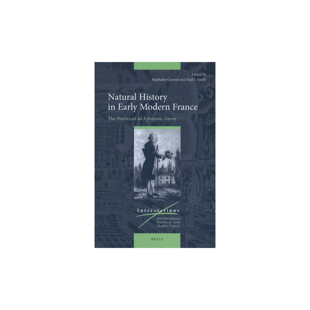 Natural History in Early Modern France : The Poetics of an Epistemic Genre - (Hardcover)